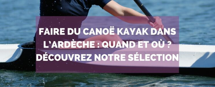 Canoë kayak en Ardèche